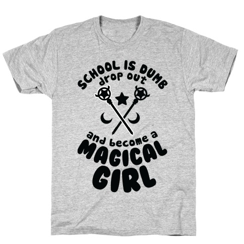 School is Dumb Drop Out and Become A Magical Girl T-Shirt