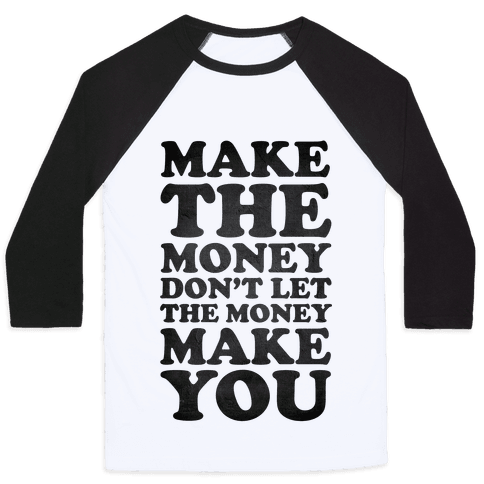 Make the Money Don't Let the Money Make You Baseball Tee