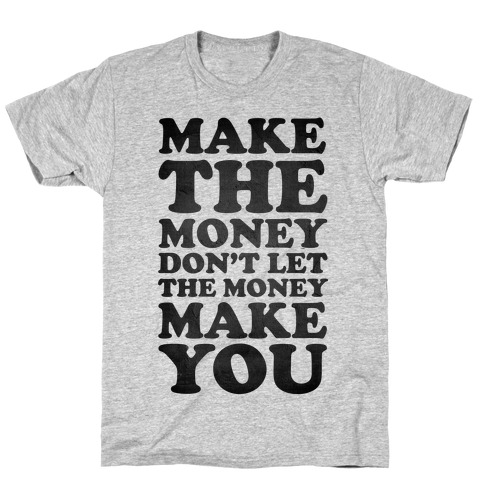 Make the Money Don't Let the Money Make You Mens T-Shirt