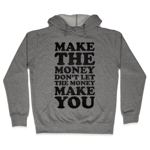 Make the Money Don't Let the Money Make You Hooded Sweatshirt