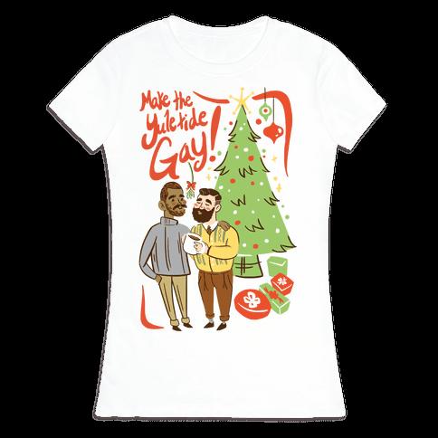 Make The Yuletide Gay Womens T-Shirt