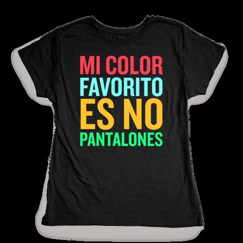 Mi Color Favorito Es No Pantalones Womens T-Shirt