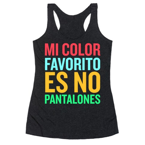 Mi Color Favorito Es No Pantalones Racerback Tank Top
