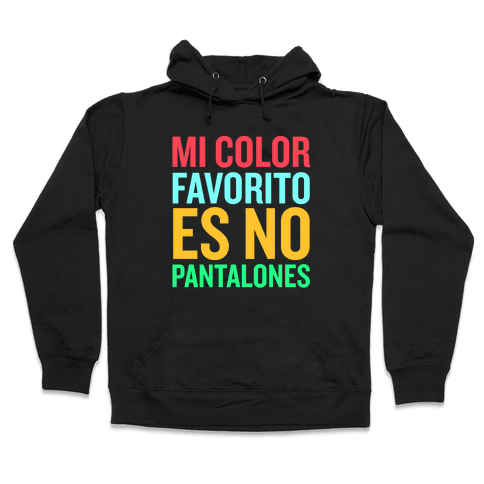 Mi Color Favorito Es No Pantalones Hooded Sweatshirt