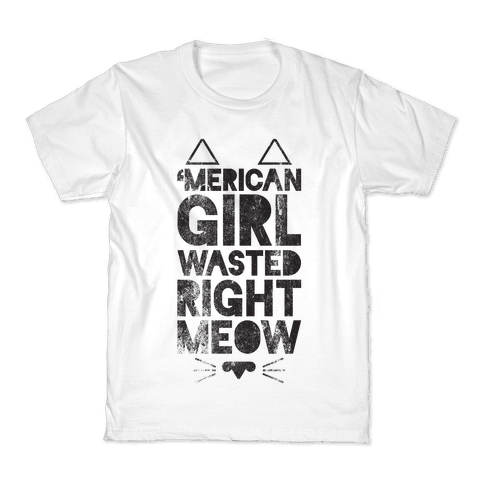 'Merican Girl Wasted Right Meow Kids T-Shirt