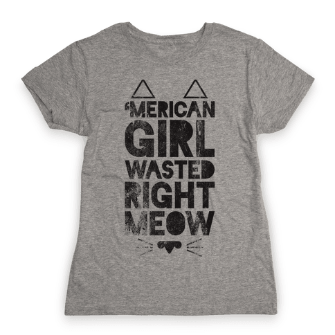 'Merican Girl Wasted Right Meow Womens T-Shirt