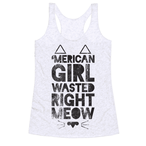 'Merican Girl Wasted Right Meow Racerback Tank Top