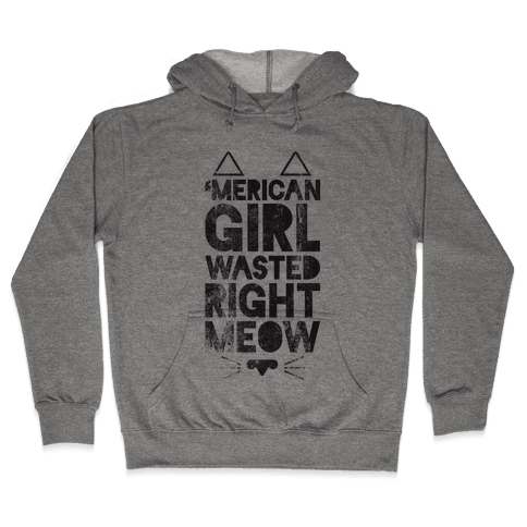 'Merican Girl Wasted Right Meow Hooded Sweatshirt