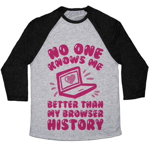 No One Knows Me Better Than My Browser History Baseball Tee