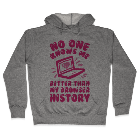 No One Knows Me Better Than My Browser History Hooded Sweatshirt
