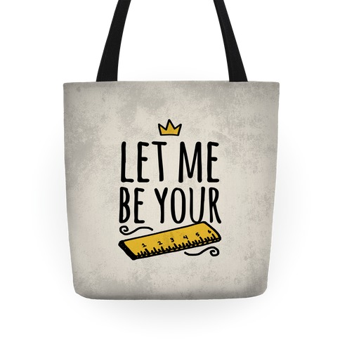 Let Me Be Your Ruler Tote