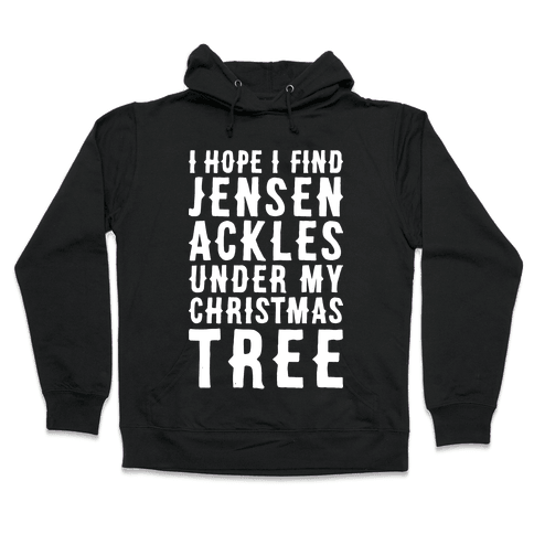 I Hope I Find Jensen Ackles Under My Christmas Tree Hooded Sweatshirt