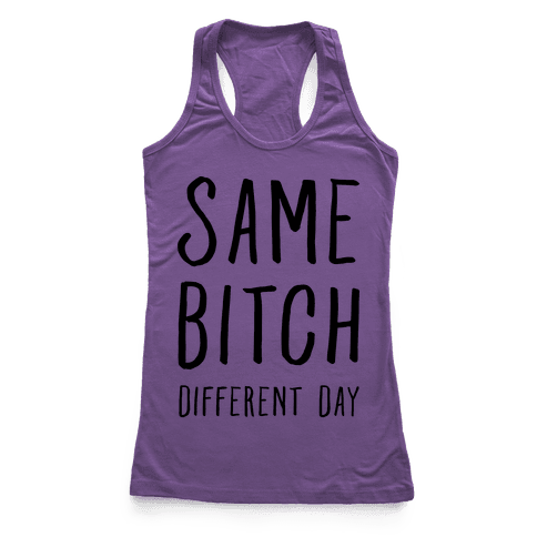 Same Bitch Different Day Racerback Tank Top