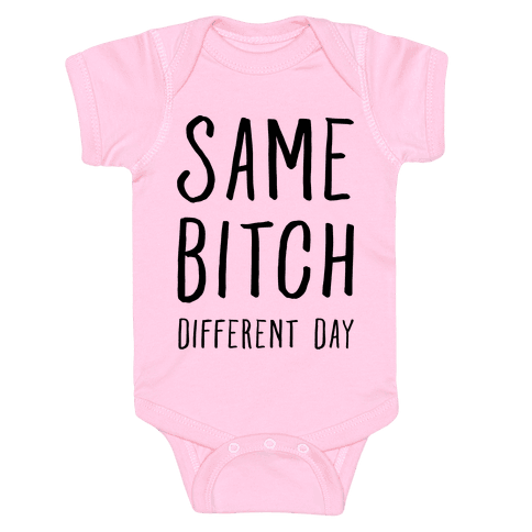 Same Bitch Different Day Baby Onesy
