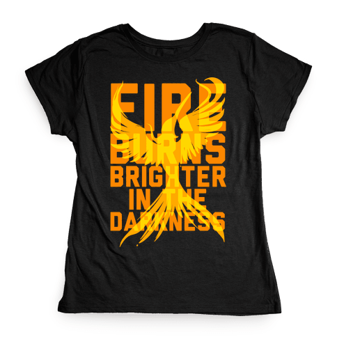 Fire Burns Brighter Womens T-Shirt