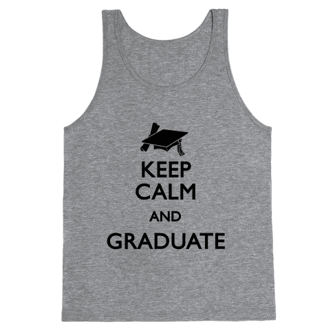 Keep Calm and Graduate Tank Top