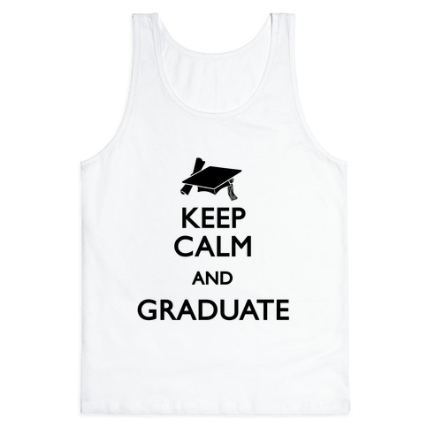 Keep Calm and Graduate Tank Top