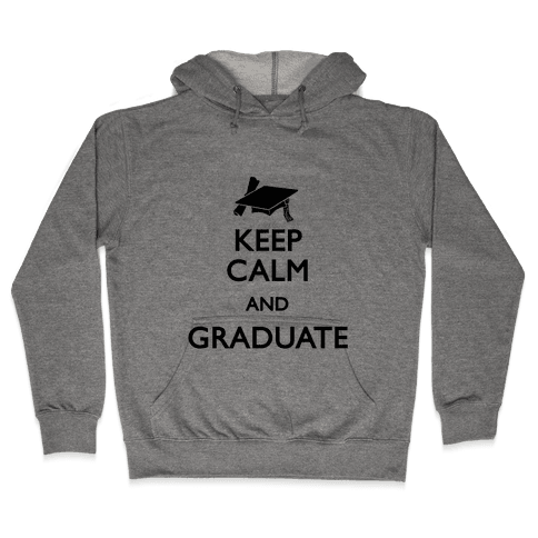 Keep Calm and Graduate Hooded Sweatshirt