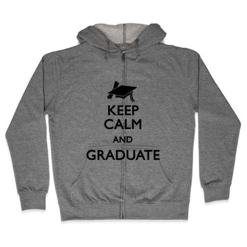 Keep Calm and Graduate Zip Hoodie