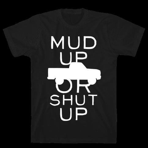 Mud Up Or Shut Up (White Ink) Mens T-Shirt