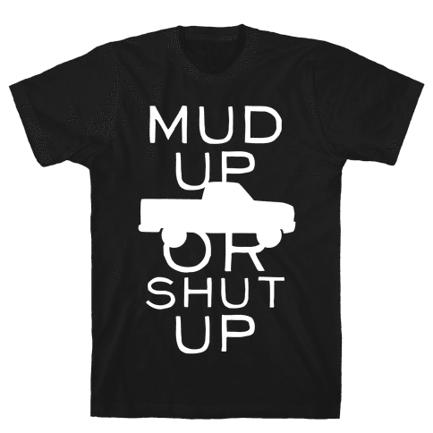Mud Up Or Shut Up (White Ink) Mens T-Shirt