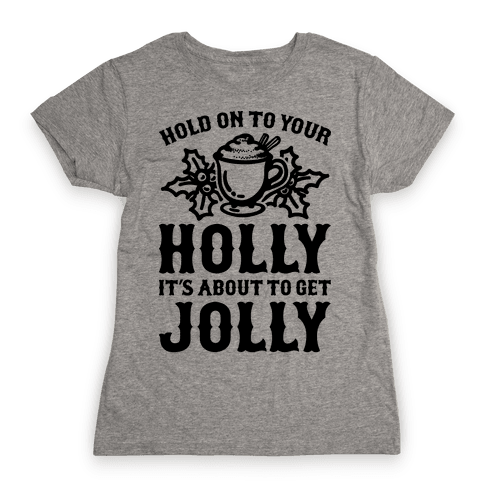 Hold On To Your Holly Womens T-Shirt