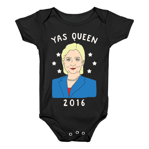 Yas Queen Hillary Clinton 2016 Baby Onesy