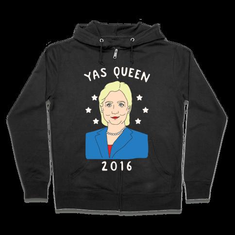 Yas Queen Hillary Clinton 2016 Zip Hoodie