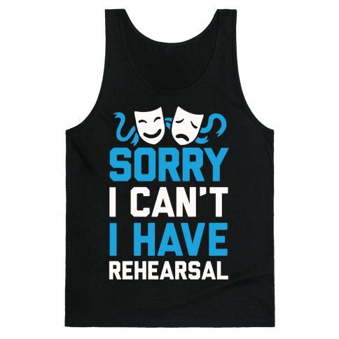Sorry I can't I have Rehearsal Tank Top