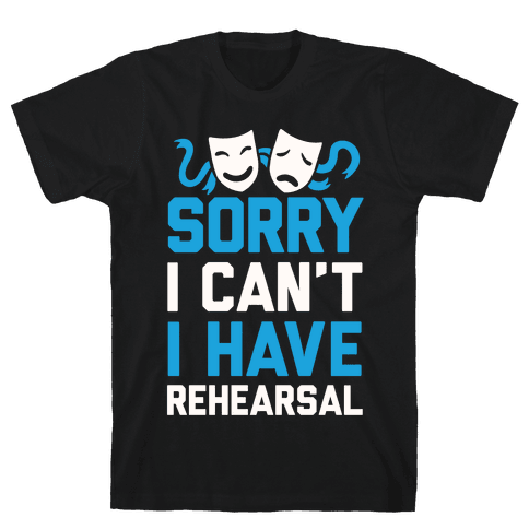 Sorry I can't I have Rehearsal Mens T-Shirt