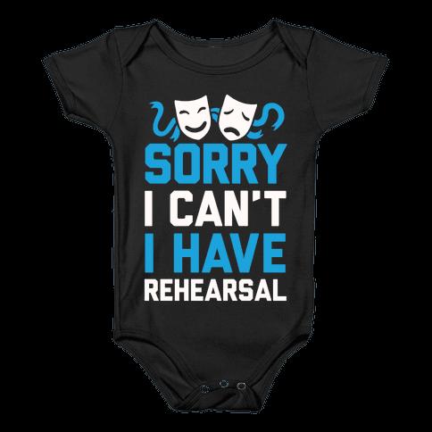 Sorry I can't I have Rehearsal Baby Onesy