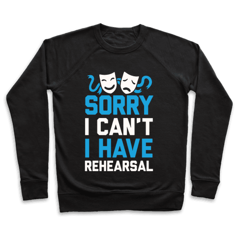 Sorry I can't I have Rehearsal Pullover