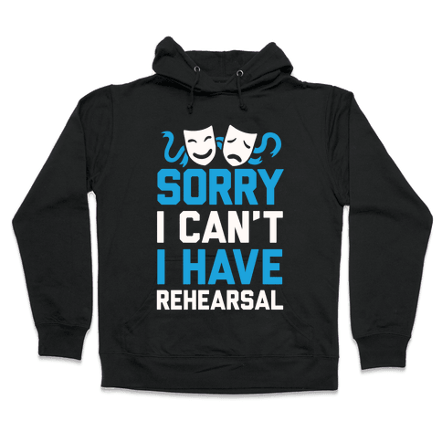 Sorry I can't I have Rehearsal Hooded Sweatshirt