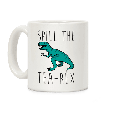 Spill The Tea-Rex Coffee Mug