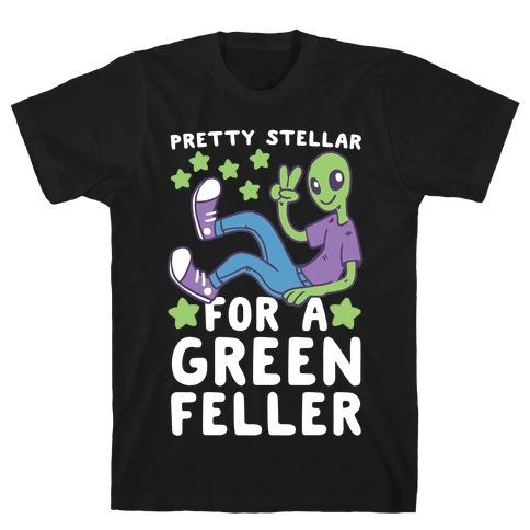 Pretty Stellar for a Green Feller T-Shirt