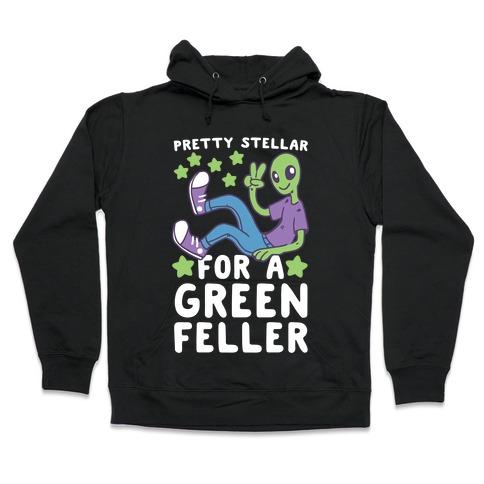 Pretty Stellar for a Green Feller Hooded Sweatshirt