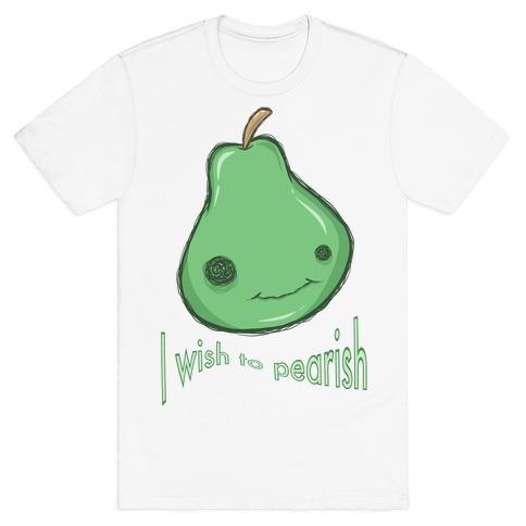 I Wish To Pearish T-Shirt