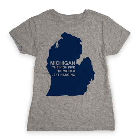 Michigan the High Five The World Left Hanging Womens T-Shirt