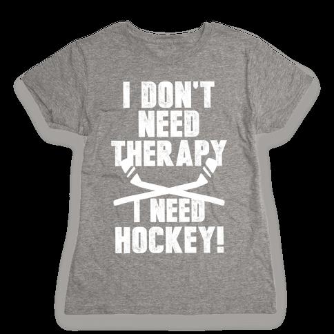 I Don't Need Therapy I Need Hockey! Womens T-Shirt