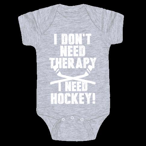 I Don't Need Therapy I Need Hockey! Baby Onesy