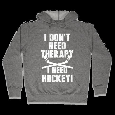I Don't Need Therapy I Need Hockey! Hooded Sweatshirt