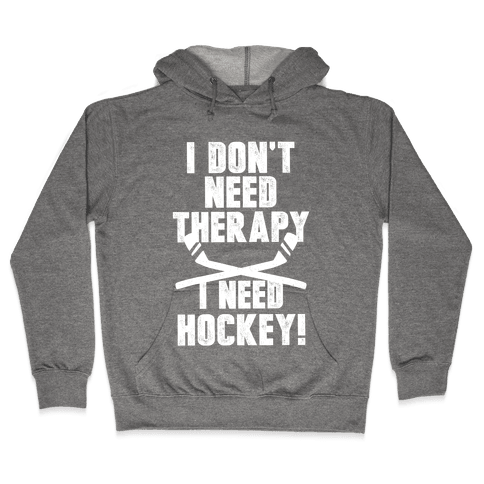 I Don't Need Therapy I Need Hockey! Hooded Sweatshirt