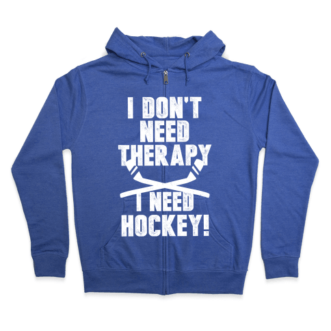 I Don't Need Therapy I Need Hockey! Zip Hoodie