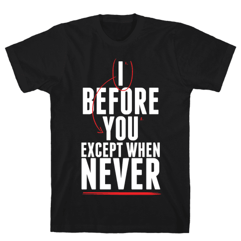 I Before U, Always Mens T-Shirt