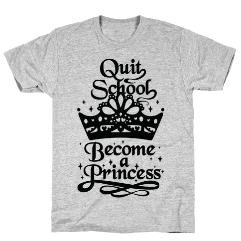 Quit School, Become A Princess Mens T-Shirt