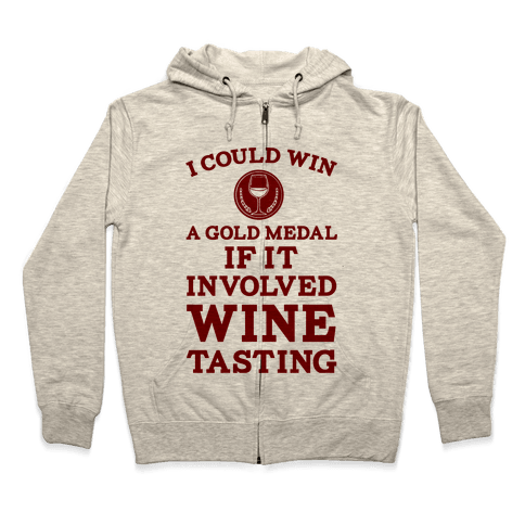 I Could Win A Gold Medal If It Involved Wine Tasting Zip Hoodie