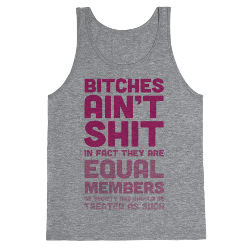 Bitches Ain't Shit (Feminism) Tank Top