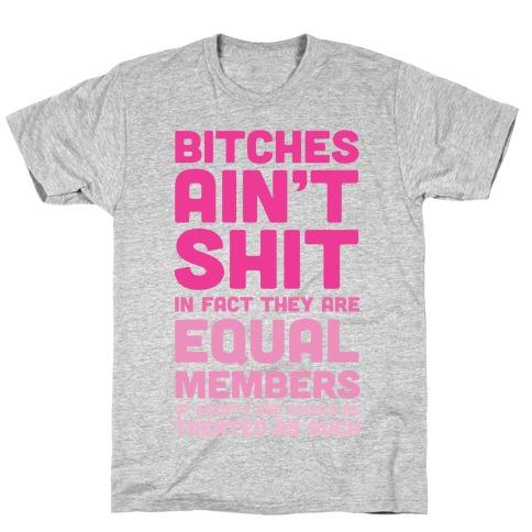 Bitches Ain't Shit (Feminism) T-Shirt