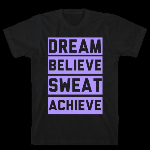 Dream, Believe, Sweat, Achieve Mens T-Shirt