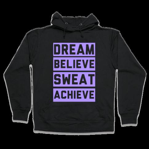 Dream, Believe, Sweat, Achieve Hooded Sweatshirt